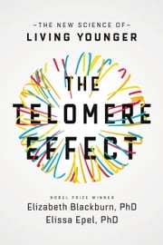 The Telomere Effect - The New Science of Living Younger ebook by Dr. Elizabeth Blackburn,Dr. Elissa Epel
