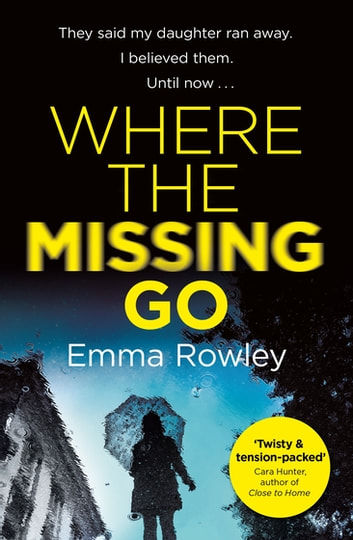 Where the Missing Go - A brilliantly twisty psychological thriller that will leave you breathless ebook by Emma Rowley