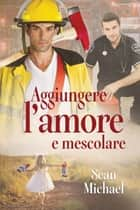 Aggiungere l'amore e mescolare ebook by Sean Michael, N.A.M.