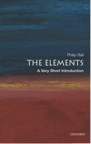 The Elements: A Very Short Introduction ebook by Philip Ball