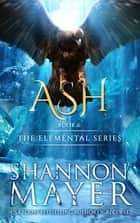 Ash (The Elemental Series, Book 6) ebook by Shannon Mayer