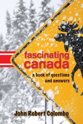 Fascinating Canada - A Book of Questions and Answers ebook by John Robert Colombo