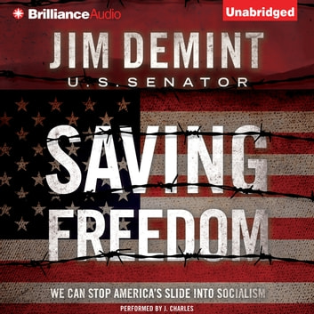 Saving Freedom - We Can Stop America's Slide into Socialism audiobook by Jim DeMint