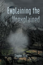 Explaining the Unexplained ebook by Stephen Ellis
