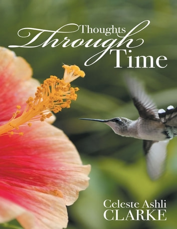 Thoughts Through Time ebook by Celeste Ashli Clarke