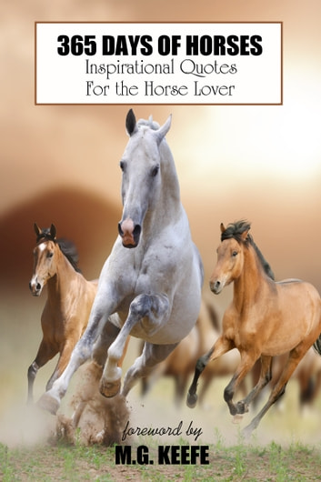 365 Days of Horses: Inspirational Quotes for the Horse Lover ebook by MG Keefe