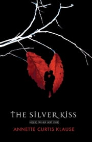 The Silver Kiss ebook by Annette Curtis Klause