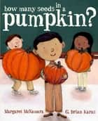 How Many Seeds in a Pumpkin? (Mr. Tiffin's Classroom Series) ebook by Margaret McNamara, G. Brian Karas