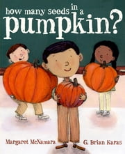 How Many Seeds in a Pumpkin? (Mr. Tiffin's Classroom Series) ebook by Margaret McNamara,G. Brian Karas