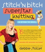 Stitch 'n Bitch Superstar Knitting - Go Beyond the Basics ebook by Debbie Stoller