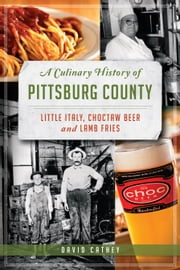 A Culinary History of Pittsburg County - Little Italy, Choctaw Beer & Lamb Fries ebook by David Cathey