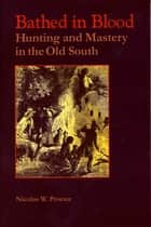 Bathed in Blood - Hunting and Mastery in the Old South ebook by Nicolas W. Proctor