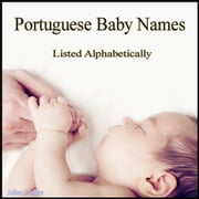Portuguese Baby Names - Listed Alphabetically ebook by Julien Coallier