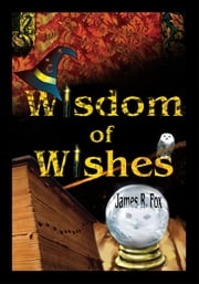 Wisdom of Wishes ebook by James Fox