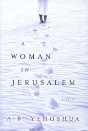 A Woman in Jerusalem ebook by A. B. Yehoshua,Hillel Halkin