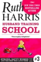 HUSBAND TRAINING SCHOOL ebook by Ruth Harris