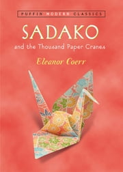Sadako and the Thousand Paper Cranes (Puffin Modern Classics) ebook by Eleanor Coerr,Ronald Himler