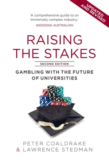 Raising the Stakes - Gambling with the Future of Universities ebook by Peter Coaldrake,Lawrence Stedman