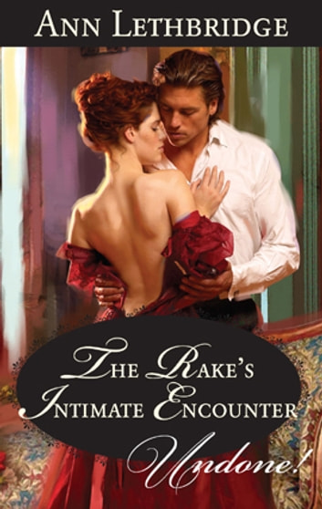 The Rake's Intimate Encounter ebook by Ann Lethbridge