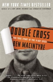 Double Cross - The True Story of the D-Day Spies ebook by Kobo.Web.Store.Products.Fields.ContributorFieldViewModel