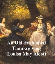An Old-Fashioned Thanksgiving, Etc. ebook by Louisa May Alcott