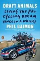 Draft Animals - Living the Pro Cycling Dream (Once in a While) ebook by