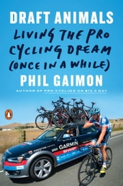 Draft Animals - Living the Pro Cycling Dream (Once in a While) ebook by Phil Gaimon