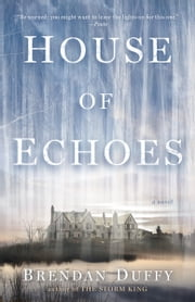 House of Echoes - A Novel ebook by Brendan Duffy