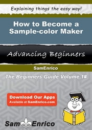 How to Become a Sample-color Maker - How to Become a Sample-color Maker ebook by Kerstin Pridgen