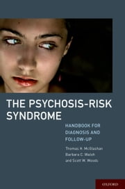 The Psychosis-Risk Syndrome - Handbook for Diagnosis and Follow-Up ebook by Thomas McGlashan, MD,Barbara Walsh, PhD,Scott Woods, MD