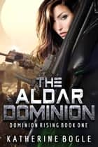 The Aldar Dominion ebook by Katherine Bogle