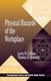 Physical Hazards of the Workplace ebook by Collins, Larry R.