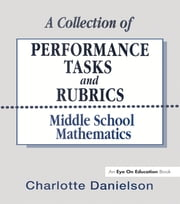 A Collection of Performance Tasks & Rubrics: Middle School Mathematics ebook by Charlotte Danielson,Elizabeth Marquez