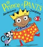 Prince of Pants ebook by Sarah McIntyre