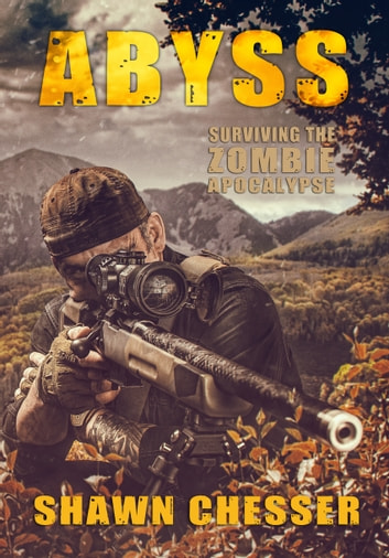 Abyss: Surviving the Zombie Apocalypse ebook by Shawn Chesser