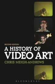 A History of Video Art ebook by Chris Meigh-Andrews
