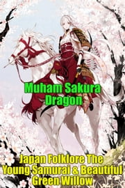 Japan Folklore The Young Samurai & Beautiful Green Willow ebook by Muham Sakura Dragon