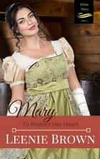 Mary: To Protect Her Heart ebook by Leenie Brown