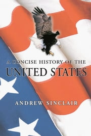 A Concise History of the USA ebook by Andrew Sinclair