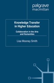 Knowledge Transfer in Higher Education - Collaboration in the Arts and Humanities ebook by Lisa Mooney Smith