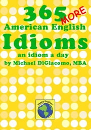365 More American English Idioms ebook by Michael DiGiacomo