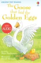 The Goose That Laid the Golden Eggs: Usborne First Reading: Level Three ebook by Mairi Mackinnon, Daniel Howarth