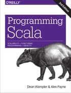 Programming Scala - Scalability = Functional Programming + Objects ebook by Dean Wampler, Alex Payne