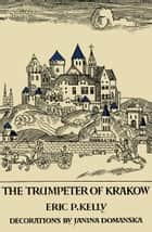 The Trumpeter of Krakow ebook by Eric P. Kelly, Janina Domanska