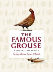 The Famous Grouse Whisky Companion - Heritage, History, Recipes and Drinks ebook by Ian Buxton