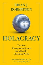 Holacracy - The New Management System for a Rapidly Changing World ebook by Brian J. Robertson