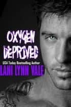 Oxygen Deprived ebook by Lani Lynn Vale