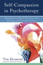 Self-Compassion in Psychotherapy: Mindfulness-Based Practices for Healing and Transformation ebook by Tim Desmond, LMFT, Richard J. Davidson,...