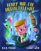 Henry and the Hidden Treasure ebook by BCR Fegan, Lenny Wen