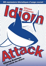 Idiom Attack Vol. 2 - Doing Business (French Edition): Attaque d'idiomes 2 - Le monde des affaires - English Idioms for ESL Learners: With 300+ Idioms in 25 Themed Chapters ebook by Peter Liptak, Matthew Douma, Jay Douma